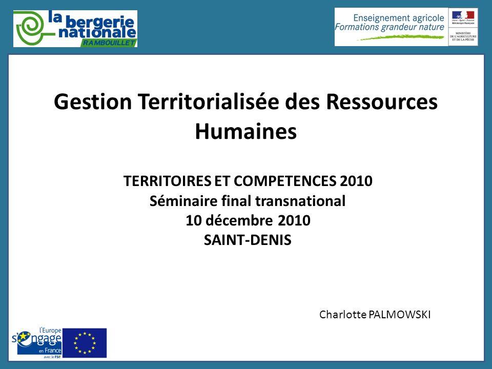 Gestion Territorialisée des Ressources Humaines TERRITOIRES ET COMPETENCES 2010 Séminaire final transnational 10 décembre 2010 SAINT-DENIS Charlotte P
