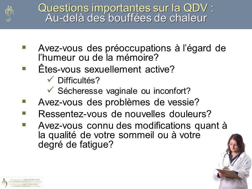 Questions importantes sur la QDV : Au-delà des bouffées de chaleur Avez-vous des préoccupations à légard de lhumeur ou de la mémoire? Êtes-vous sexuel