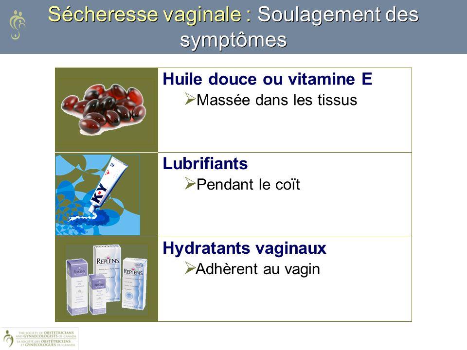 Hydratants vaginaux Adhèrent au vagin Lubrifiants Pendant le coït Huile douce ou vitamine E Massée dans les tissus Sécheresse vaginale : Soulagement d