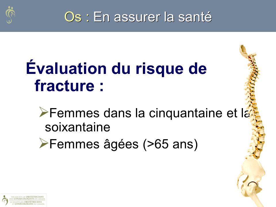 Os : En assurer la santé Évaluation du risque de fracture : Femmes dans la cinquantaine et la soixantaine Femmes âgées (>65 ans)