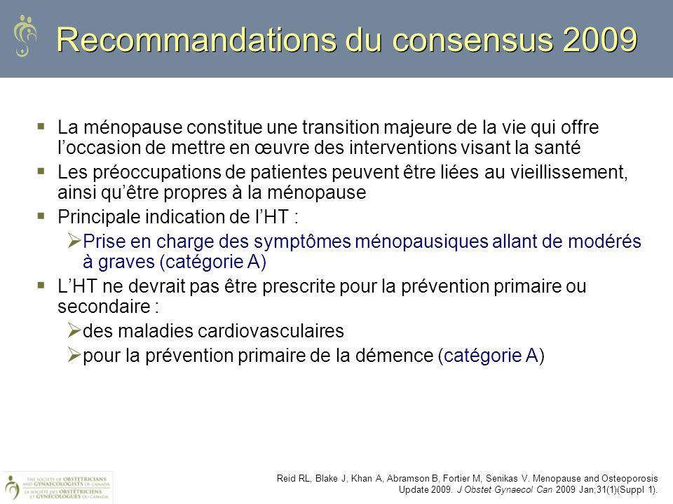 Recommandations du consensus 2009 La ménopause constitue une transition majeure de la vie qui offre loccasion de mettre en œuvre des interventions vis
