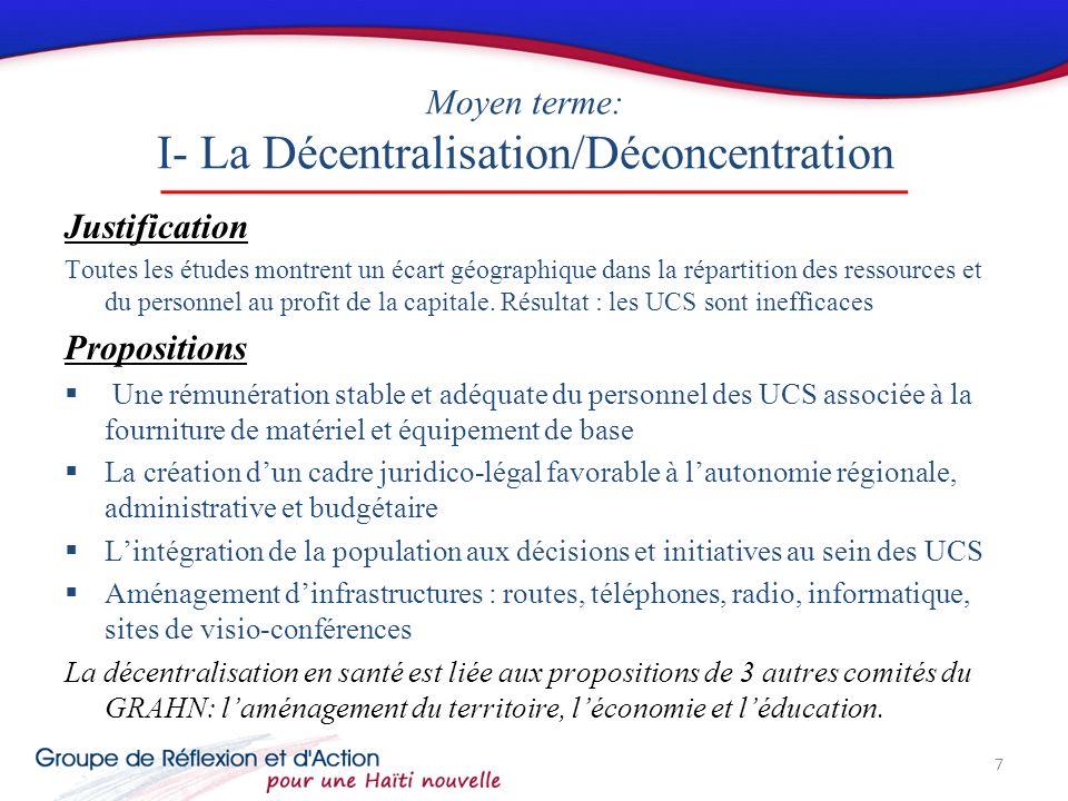 Moyen terme: I- La Décentralisation/Déconcentration Justification Toutes les études montrent un écart géographique dans la répartition des ressources et du personnel au profit de la capitale.