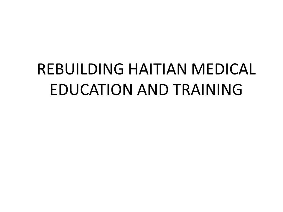 REBUILDING HAITIAN MEDICAL EDUCATION AND TRAINING