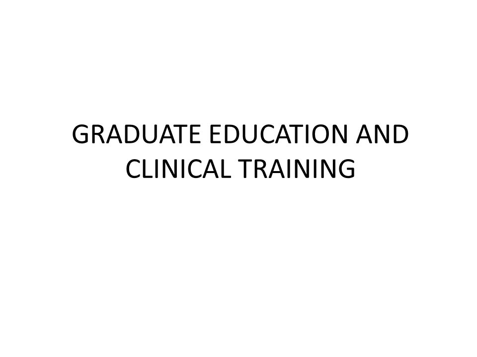 GRADUATE EDUCATION AND CLINICAL TRAINING