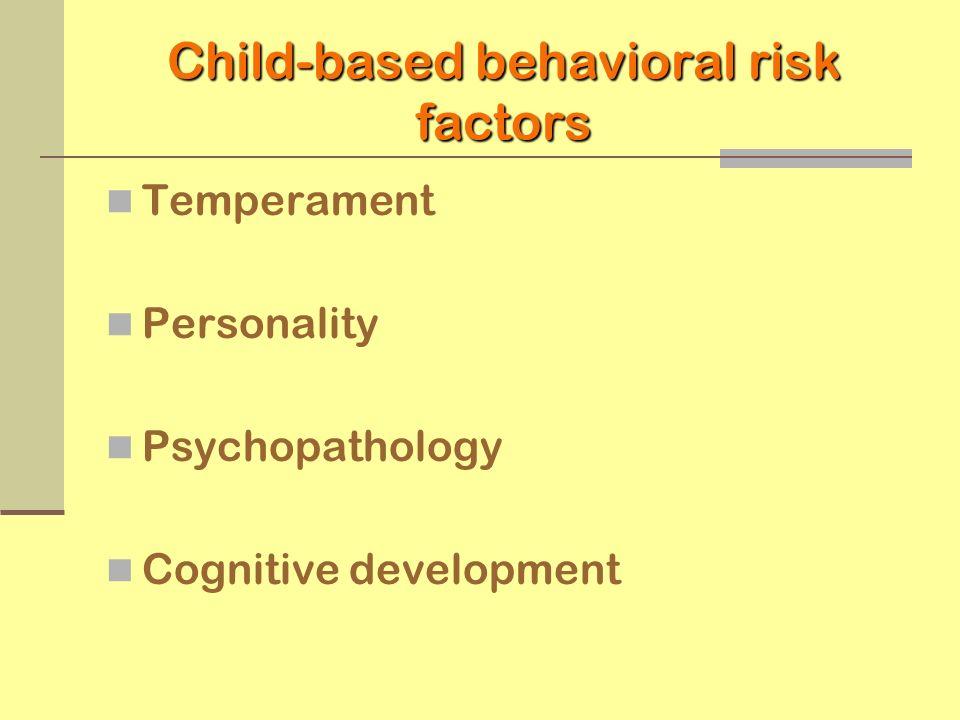Child-based behavioral risk factors Temperament Personality Psychopathology Cognitive development
