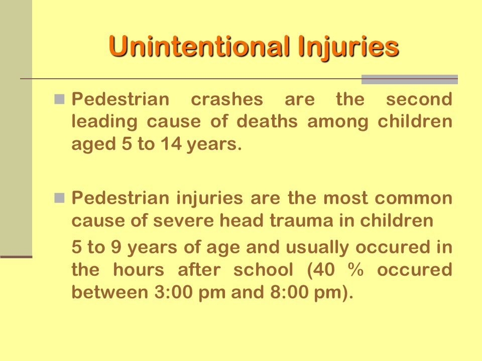 Unintentional Injuries Pedestrian crashes are the second leading cause of deaths among children aged 5 to 14 years. Pedestrian injuries are the most c