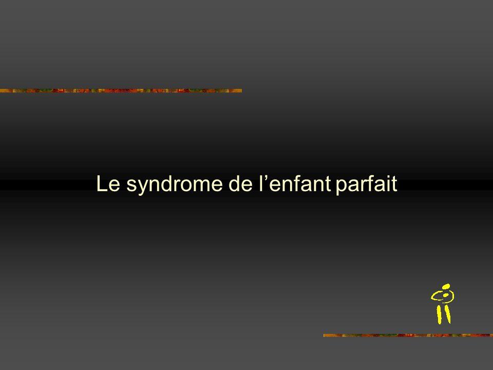 Le syndrome de lenfant parfait