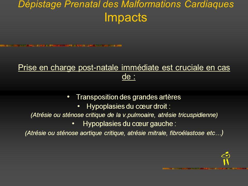 Dépistage Prenatal des Malformations Cardiaques Impacts Prise en charge post-natale immédiate est cruciale en cas de : Transposition des grandes artèr