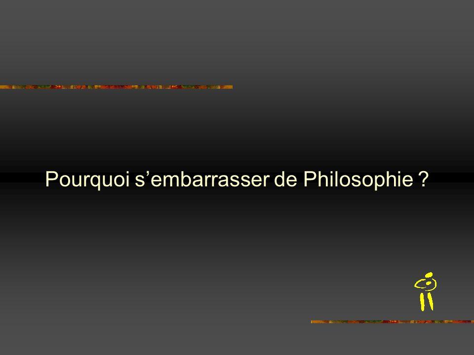 Pourquoi sembarrasser de Philosophie ?