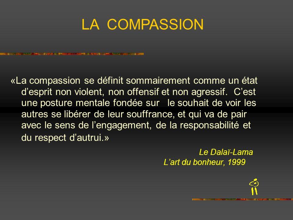 «La compassion se définit sommairement comme un état desprit non violent, non offensif et non agressif. Cest une posture mentale fondée sur le souhait