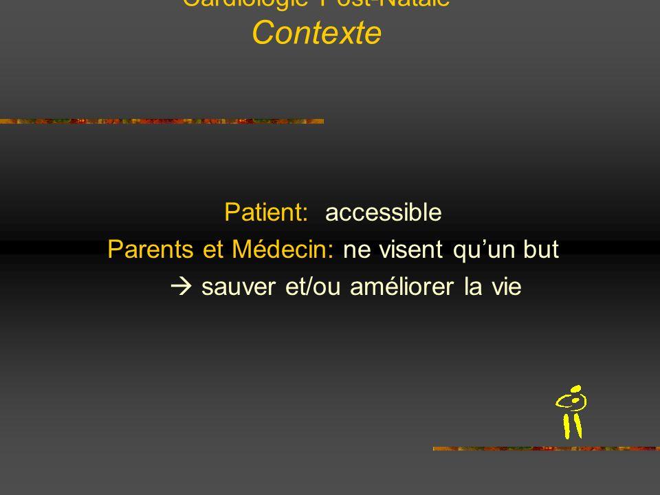 Cardiologie Post-Natale Contexte Patient: accessible Parents et Médecin: ne visent quun but sauver et/ou améliorer la vie