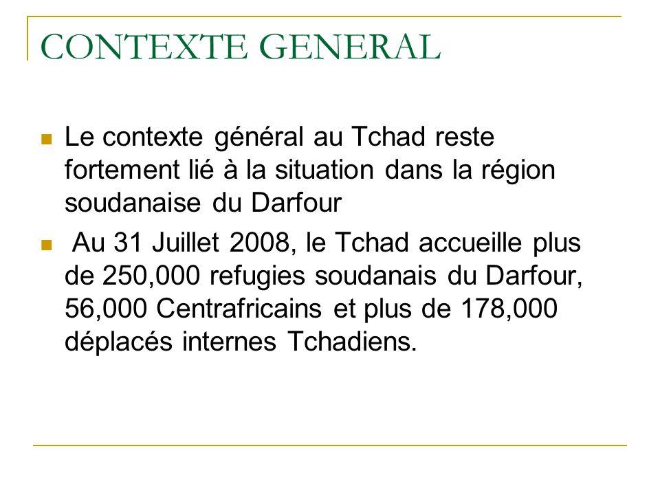 CONTEXTE GENERAL Le contexte général au Tchad reste fortement lié à la situation dans la région soudanaise du Darfour Au 31 Juillet 2008, le Tchad accueille plus de 250,000 refugies soudanais du Darfour, 56,000 Centrafricains et plus de 178,000 déplacés internes Tchadiens.