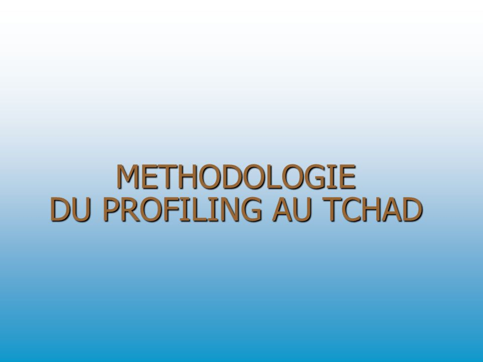 METHODOLOGIE DU PROFILING AU TCHAD