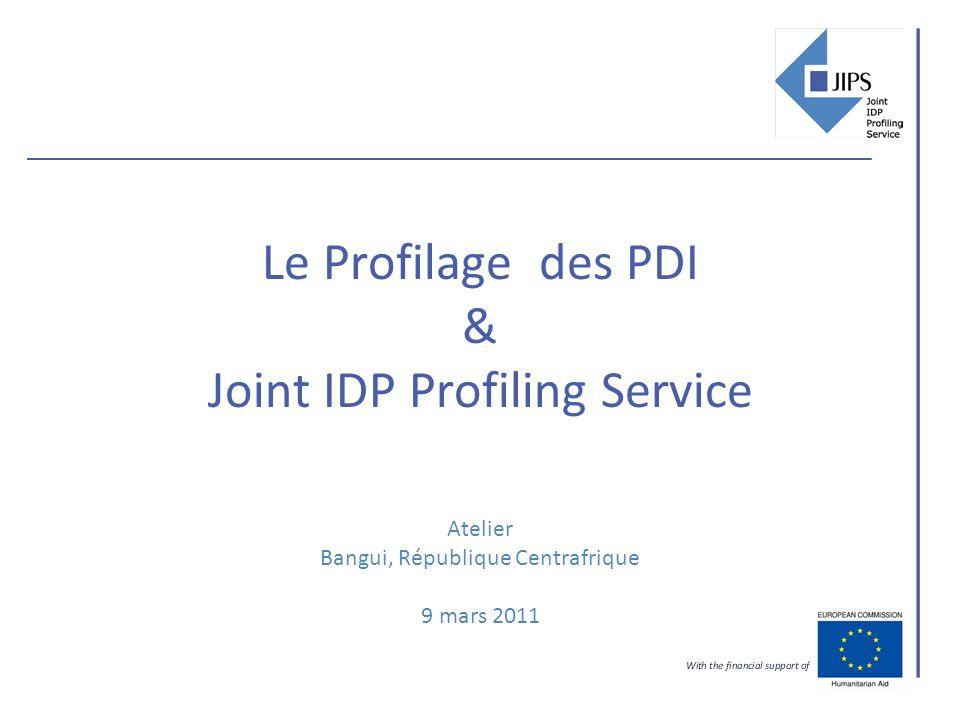 Le Profilage des PDI & Joint IDP Profiling Service Atelier Bangui, République Centrafrique 9 mars 2011