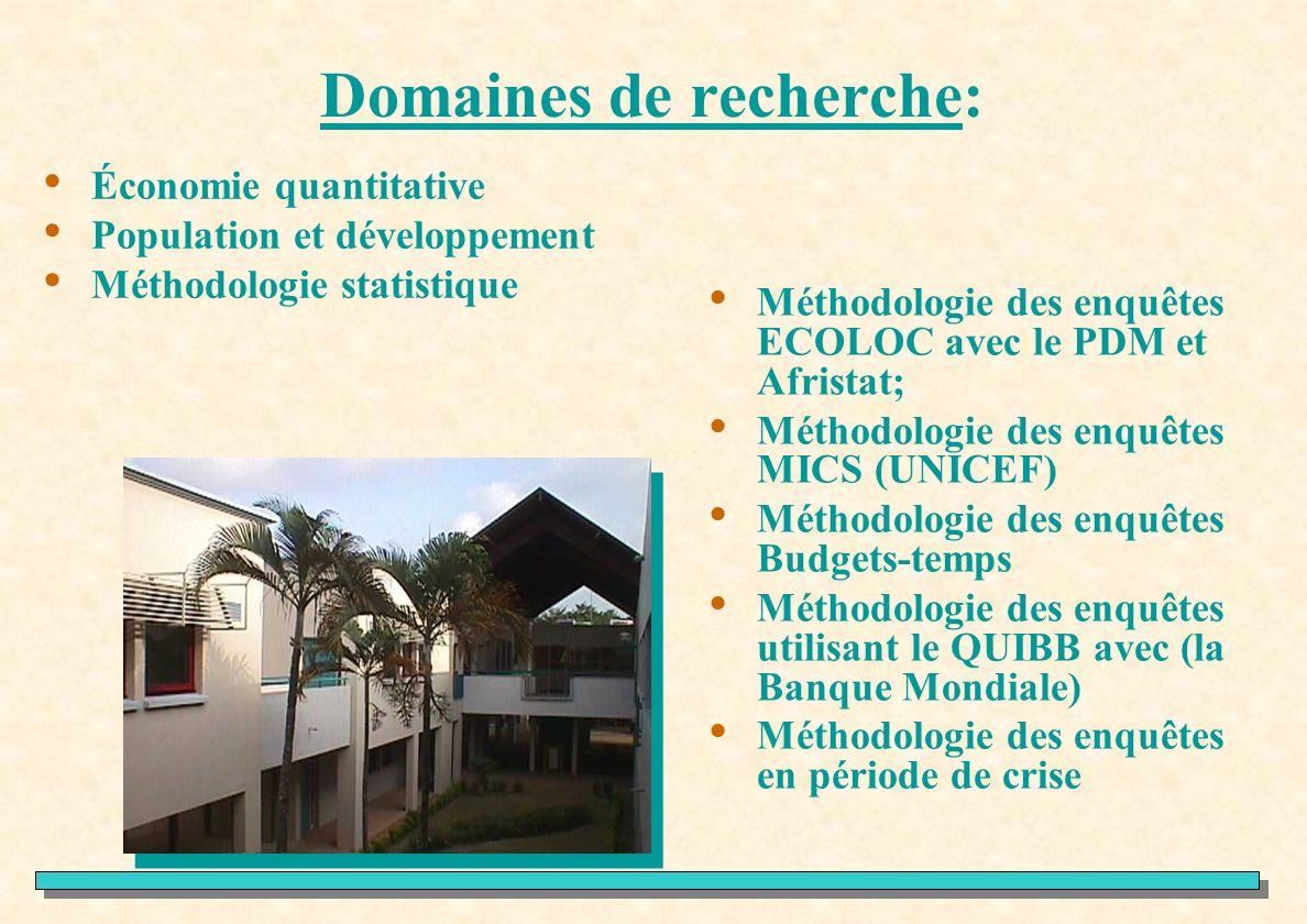 Domaines de recherche: Économie quantitative Population et développement Méthodologie statistique Méthodologie des enquêtes ECOLOC avec le PDM et Afri