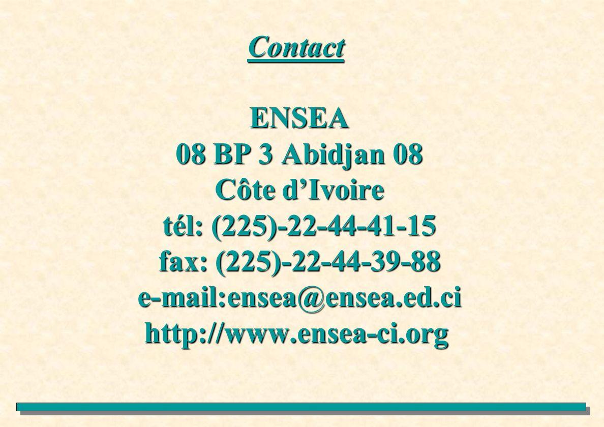 Contact ENSEA 08 BP 3 Abidjan 08 Côte dIvoire tél: (225)-22-44-41-15 fax: (225)-22-44-39-88 e-mail:ensea@ensea.ed.ci http://www.ensea-ci.org Contact E