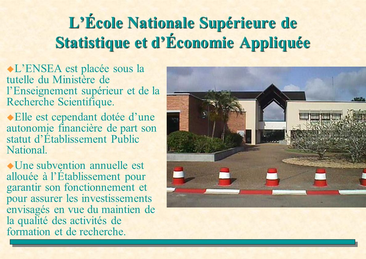 Contact ENSEA 08 BP 3 Abidjan 08 Côte dIvoire tél: (225)-22-44-41-15 fax: (225)-22-44-39-88 e-mail:ensea@ensea.ed.ci http://www.ensea-ci.org Contact ENSEA 08 BP 3 Abidjan 08 Côte dIvoire tél: (225)-22-44-41-15 fax: (225)-22-44-39-88 e-mail:ensea@ensea.ed.ci http://www.ensea-ci.org