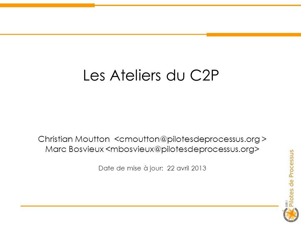 Les Ateliers du C2P Christian Moutton Marc Bosvieux Date de mise à jour: 22 avril 2013