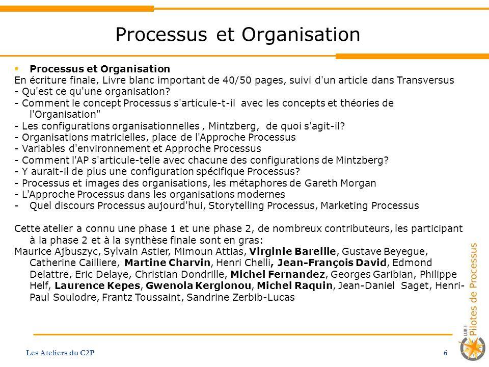 Processus et Organisation Les Ateliers du C2P 6 Processus et Organisation En écriture finale, Livre blanc important de 40/50 pages, suivi d'un article