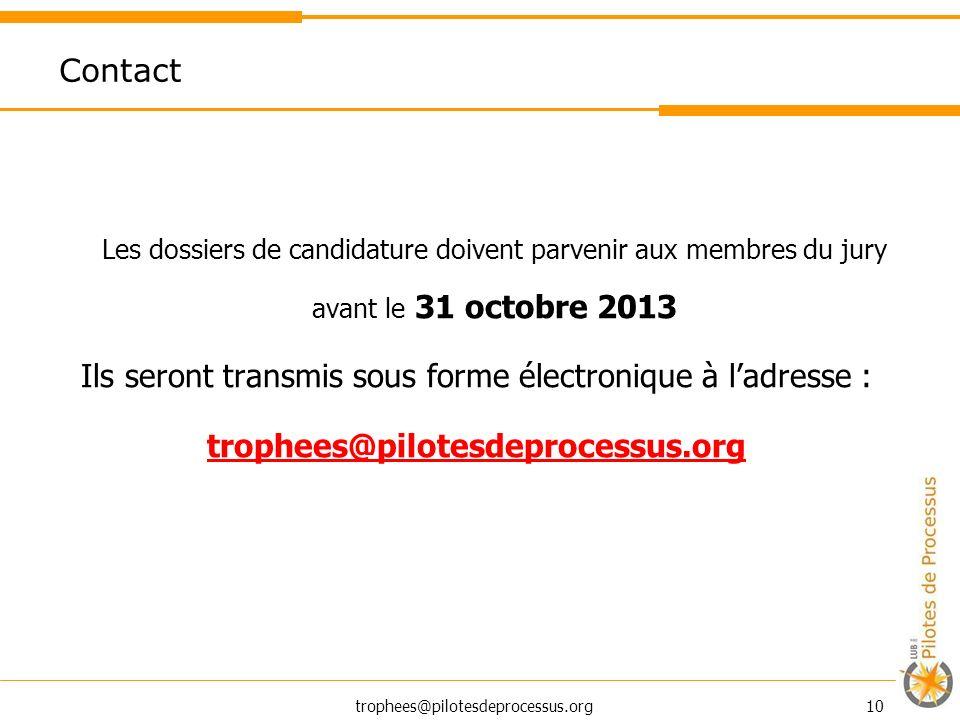 10 Contact Les dossiers de candidature doivent parvenir aux membres du jury avant le 31 octobre 2013 Ils seront transmis sous forme électronique à ladresse : trophees@pilotesdeprocessus.org