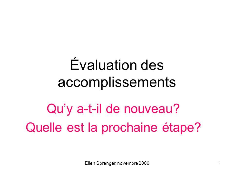 Ellen Sprenger, novembre 20061 Évaluation des accomplissements Quy a-t-il de nouveau? Quelle est la prochaine étape?