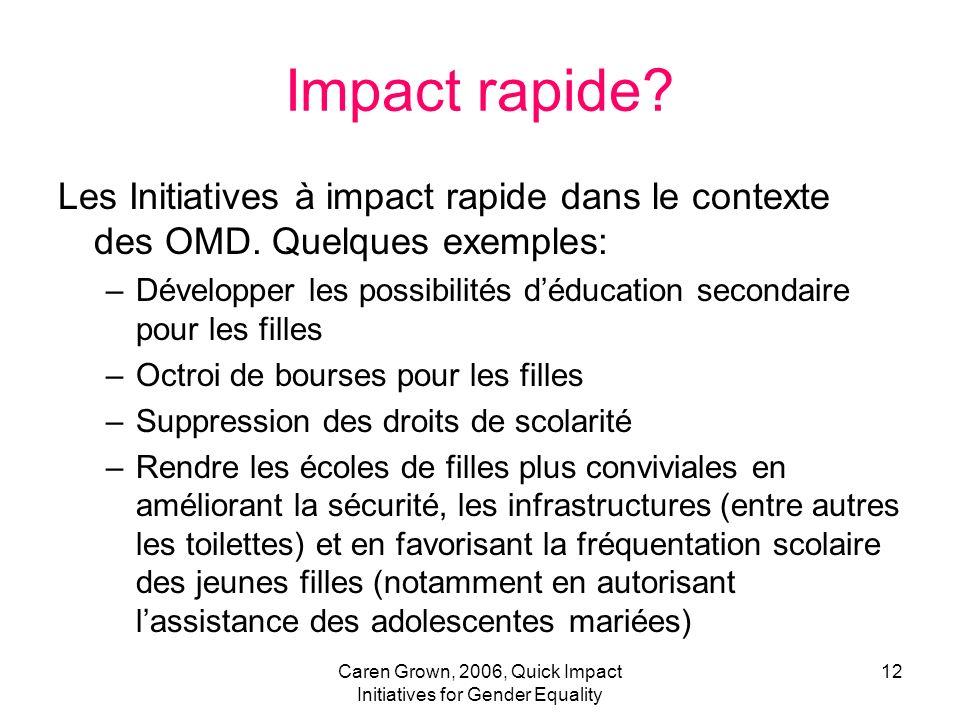 Caren Grown, 2006, Quick Impact Initiatives for Gender Equality 12 Impact rapide? Les Initiatives à impact rapide dans le contexte des OMD. Quelques e