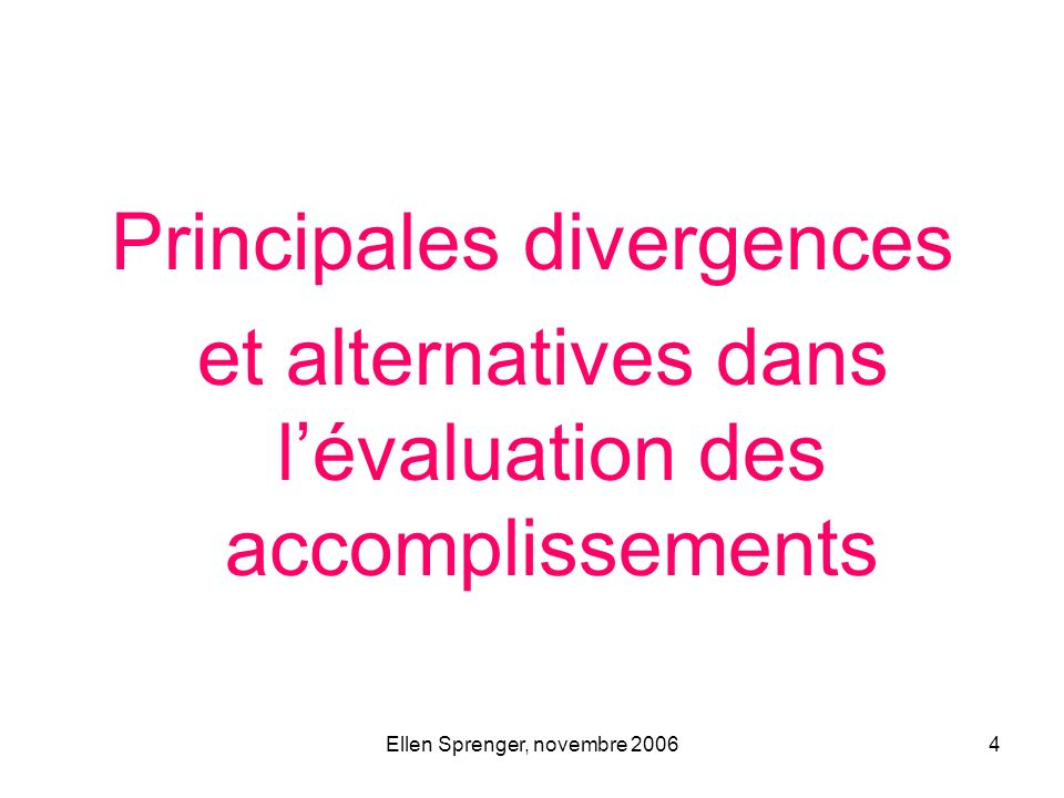 Ellen Sprenger, novembre 20064 Principales divergences et alternatives dans lévaluation des accomplissements