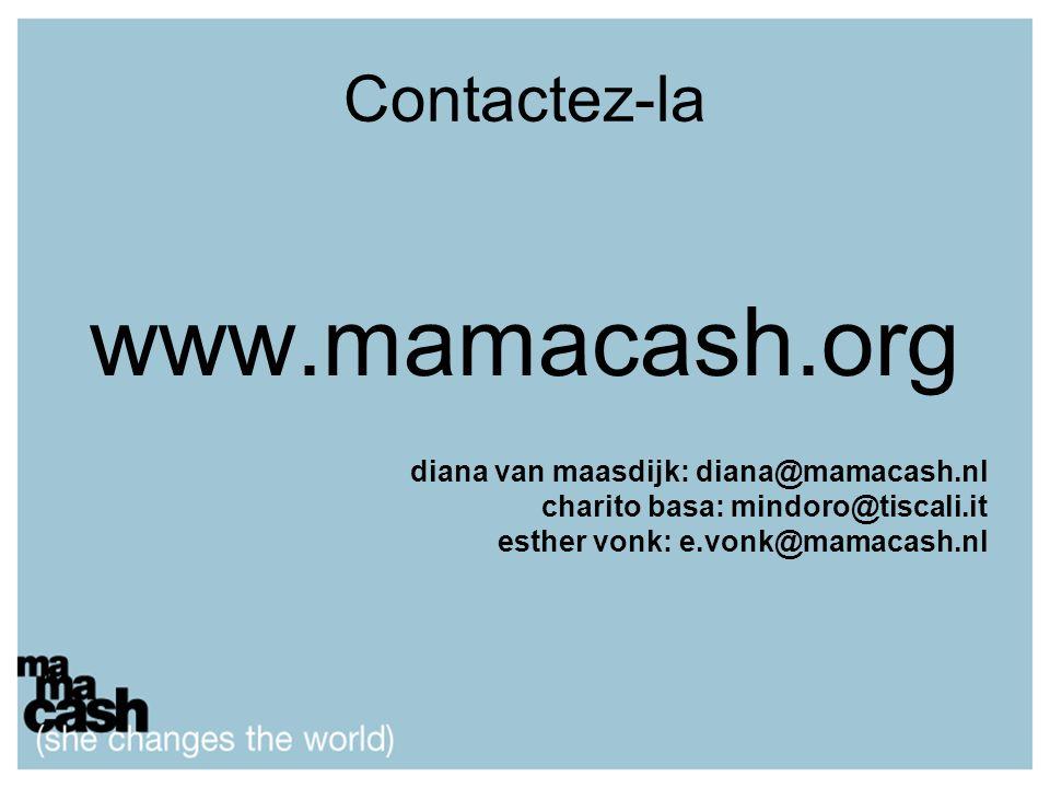 Contactez-la www.mamacash.org diana van maasdijk: diana@mamacash.nl charito basa: mindoro@tiscali.it esther vonk: e.vonk@mamacash.nl