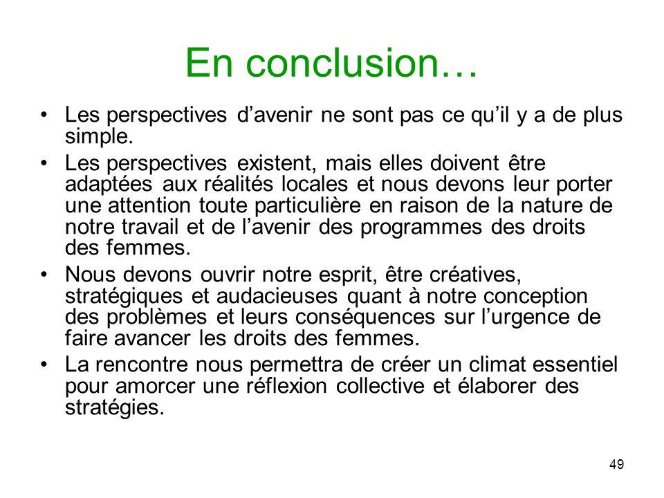 49 En conclusion… Les perspectives davenir ne sont pas ce quil y a de plus simple.
