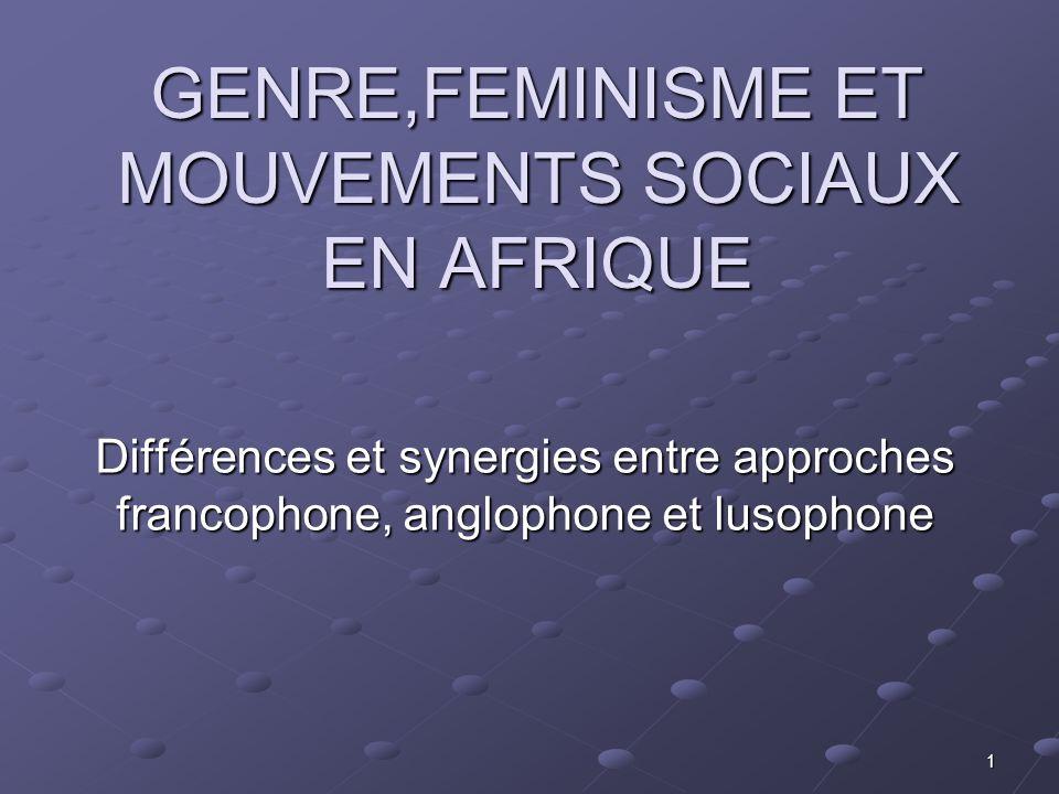 1 GENRE,FEMINISME ET MOUVEMENTS SOCIAUX EN AFRIQUE Différences et synergies entre approches francophone, anglophone et lusophone