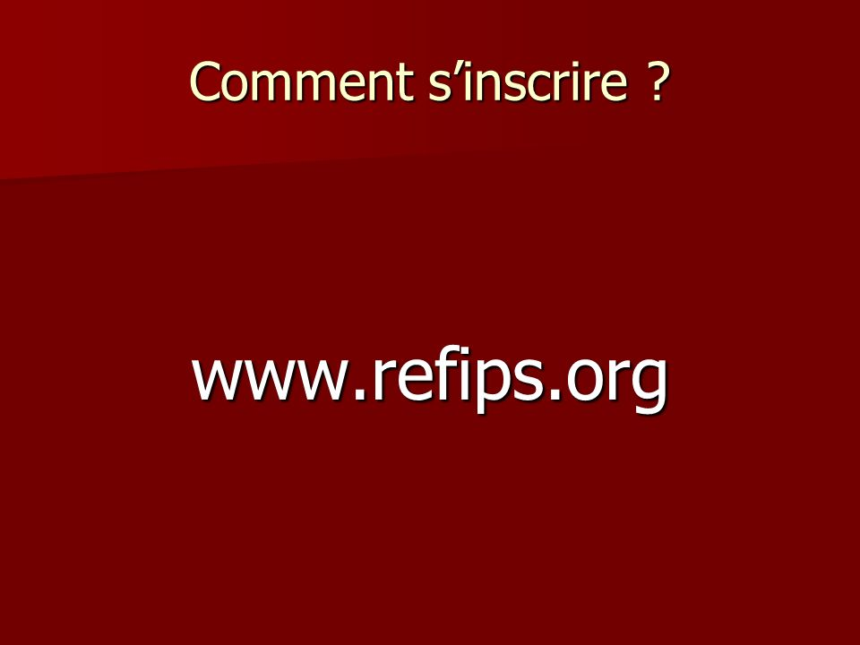 Comment sinscrire ? www.refips.org