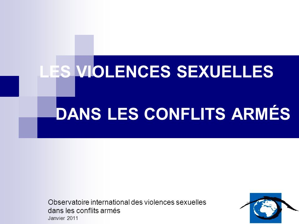 LES VIOLENCES SEXUELLES DANS LES CONFLITS ARMÉS Observatoire international des violences sexuelles dans les conflits armés Janvier 2011