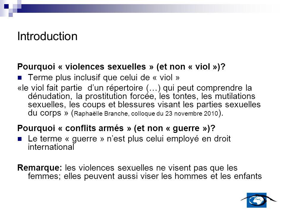 Introduction Pourquoi « violences sexuelles » (et non « viol »)? Terme plus inclusif que celui de « viol » «le viol fait partie dun répertoire (…) qui