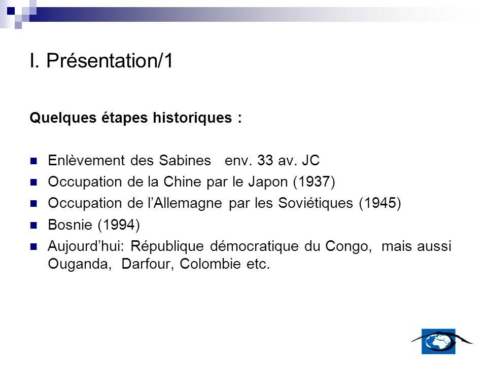 I. Présentation/1 Quelques étapes historiques : Enlèvement des Sabines env. 33 av. JC Occupation de la Chine par le Japon (1937) Occupation de lAllema