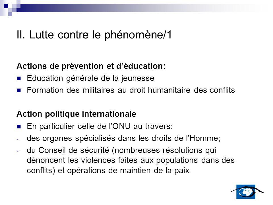 II. Lutte contre le phénomène/1 Actions de prévention et déducation: Education générale de la jeunesse Formation des militaires au droit humanitaire d