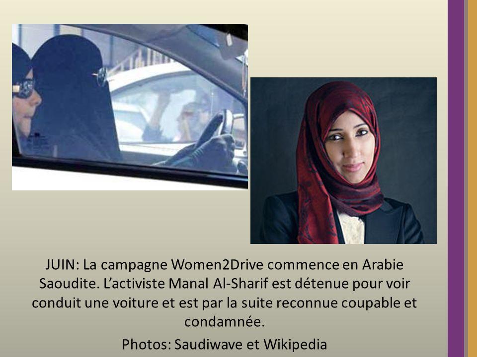 JUIN: La campagne Women2Drive commence en Arabie Saoudite. Lactiviste Manal Al-Sharif est détenue pour voir conduit une voiture et est par la suite re