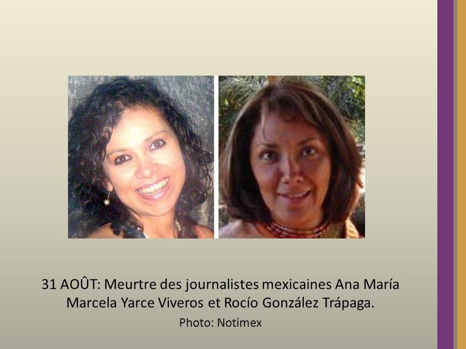 31 AOÛT: Meurtre des journalistes mexicaines Ana María Marcela Yarce Viveros et Rocío González Trápaga. Photo: Notimex