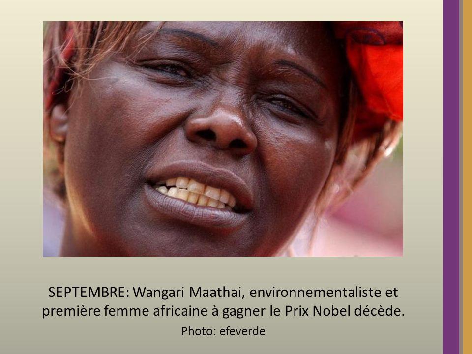 SEPTEMBRE: Wangari Maathai, environnementaliste et première femme africaine à gagner le Prix Nobel décède.