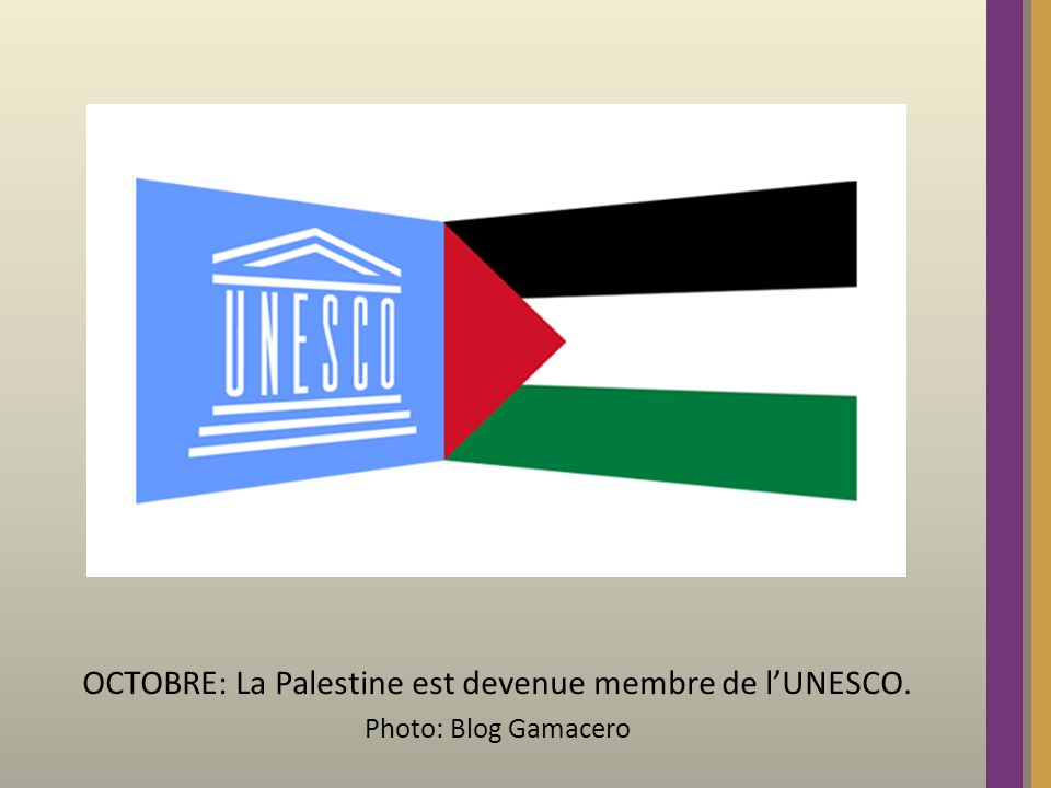 OCTOBRE: La Palestine est devenue membre de lUNESCO. Photo: Blog Gamacero