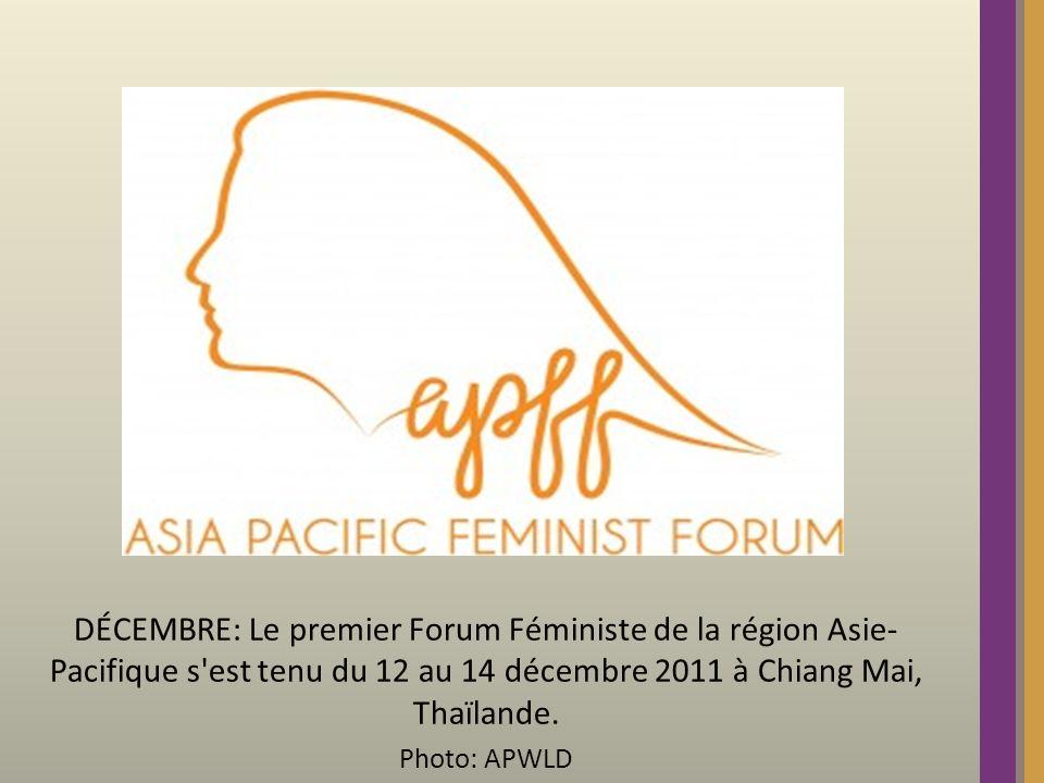 DÉCEMBRE: Le premier Forum Féministe de la région Asie- Pacifique s est tenu du 12 au 14 décembre 2011 à Chiang Mai, Thaïlande.