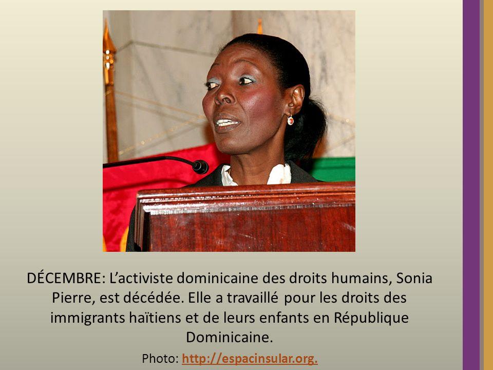 DÉCEMBRE: Lactiviste dominicaine des droits humains, Sonia Pierre, est décédée. Elle a travaillé pour les droits des immigrants haïtiens et de leurs e