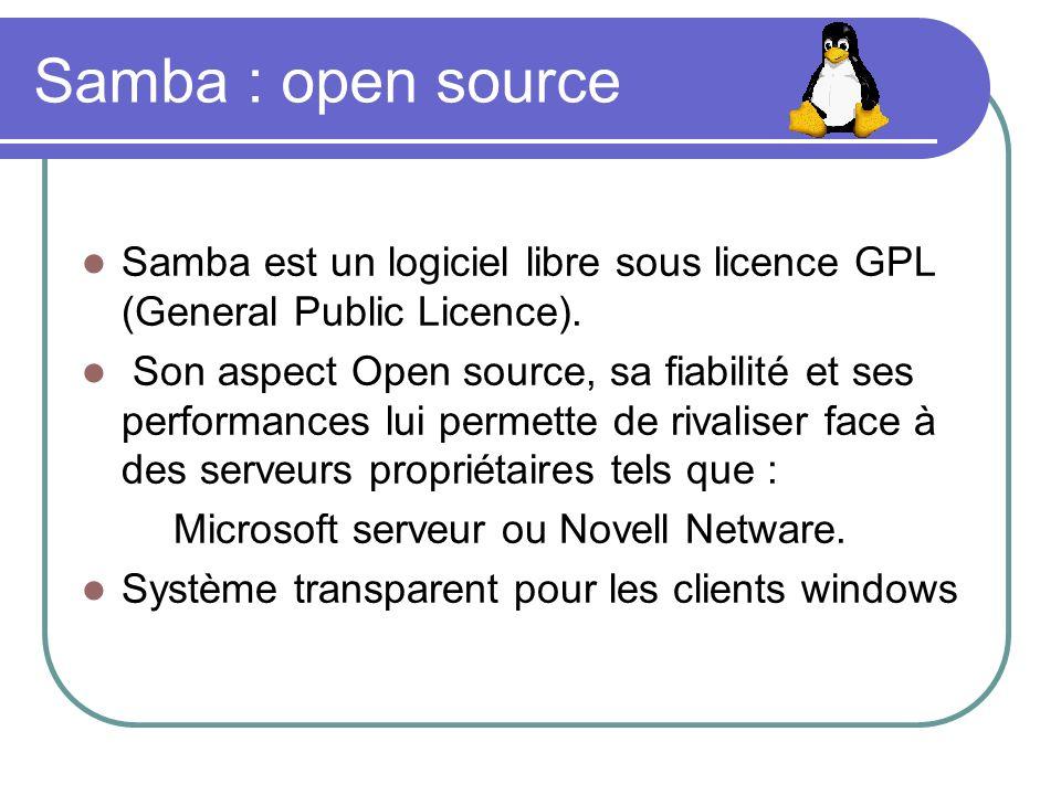 Samba : open source Samba est un logiciel libre sous licence GPL (General Public Licence). Son aspect Open source, sa fiabilité et ses performances lu