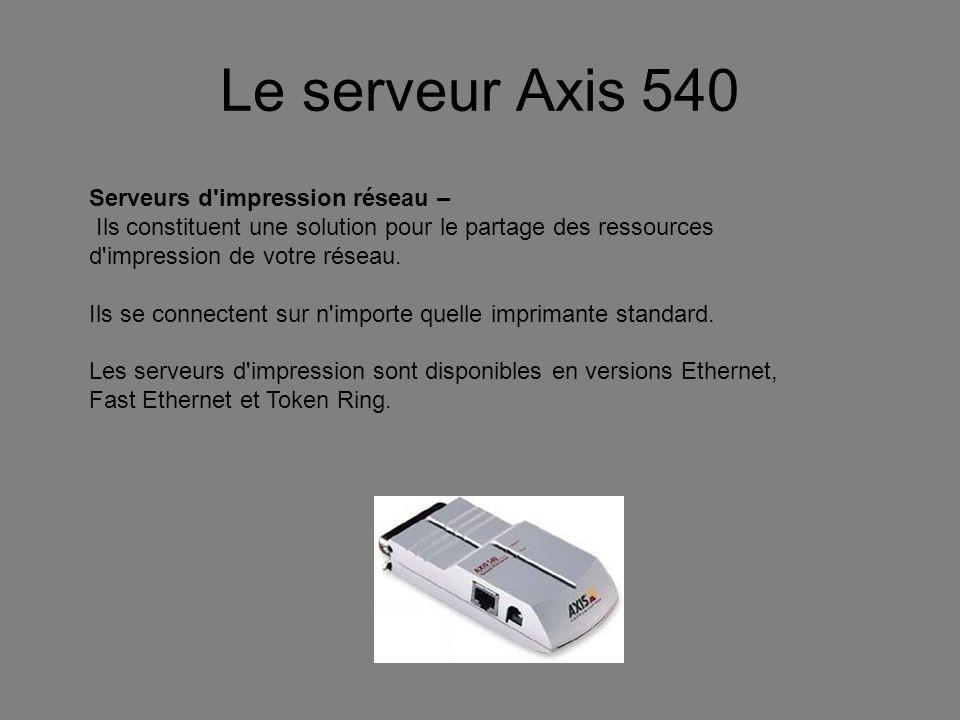 Le serveur Axis 540 Serveurs d impression réseau – Ils constituent une solution pour le partage des ressources d impression de votre réseau.