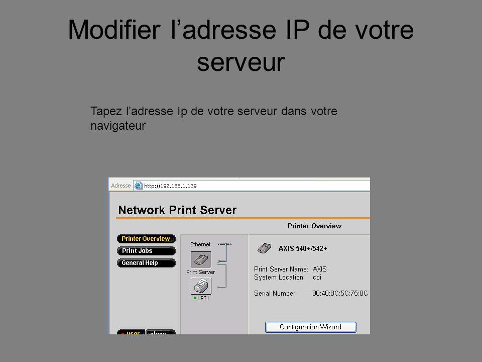 Modifier ladresse IP de votre serveur Tapez ladresse Ip de votre serveur dans votre navigateur