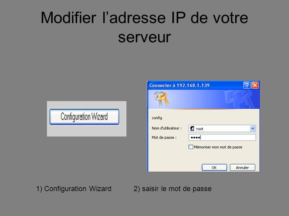 Modifier ladresse IP de votre serveur 1)Cliquez sur start 2)Passez quelques écrans 3) Saisissez une adresse Ip correspondant à votre réseau 4) Validez