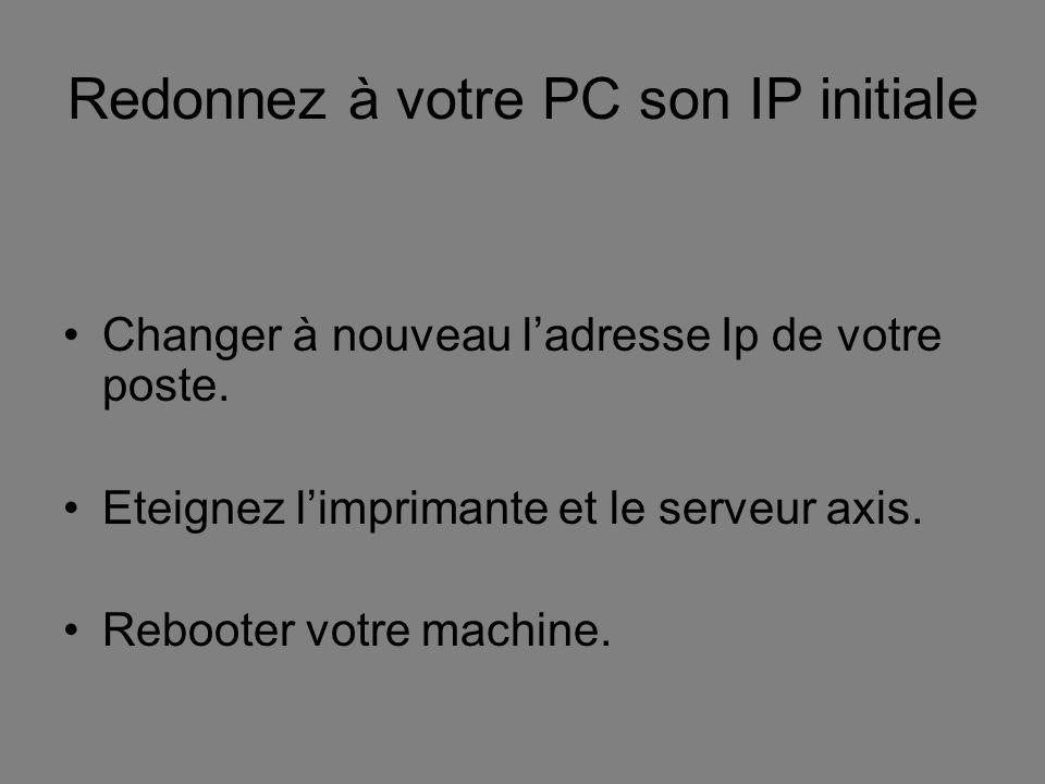 Redonnez à votre PC son IP initiale Changer à nouveau ladresse Ip de votre poste.