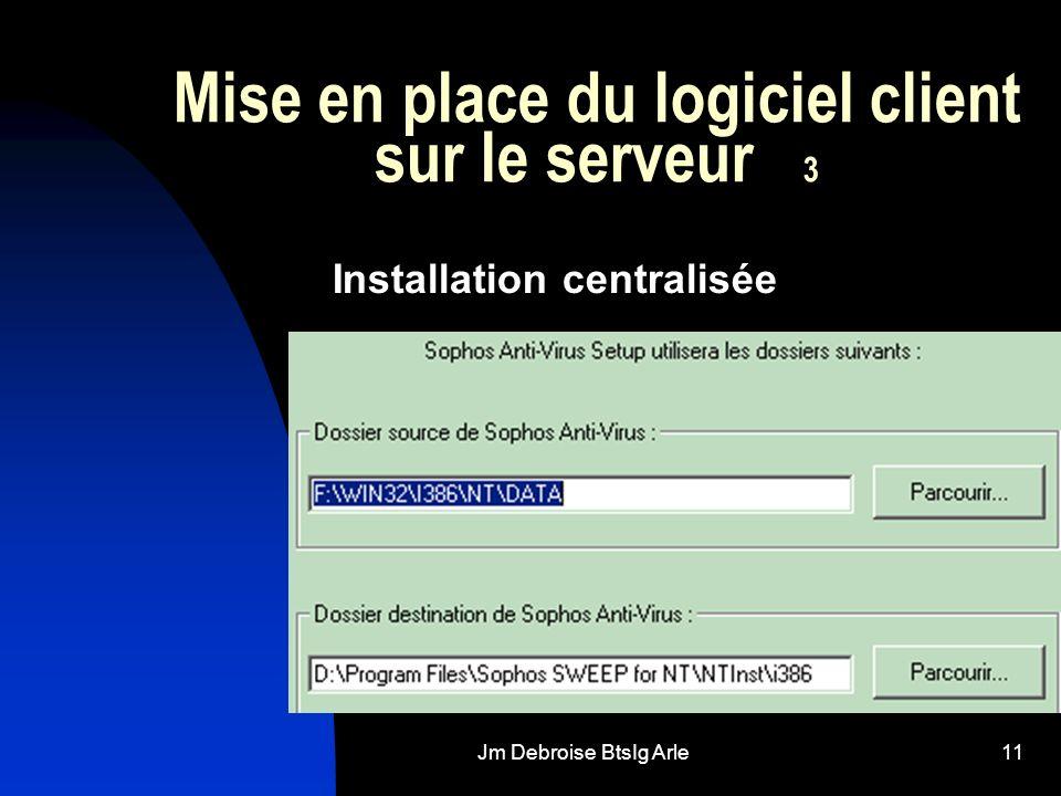 Jm Debroise BtsIg Arle11 Mise en place du logiciel client sur le serveur 3 Installation centralisée