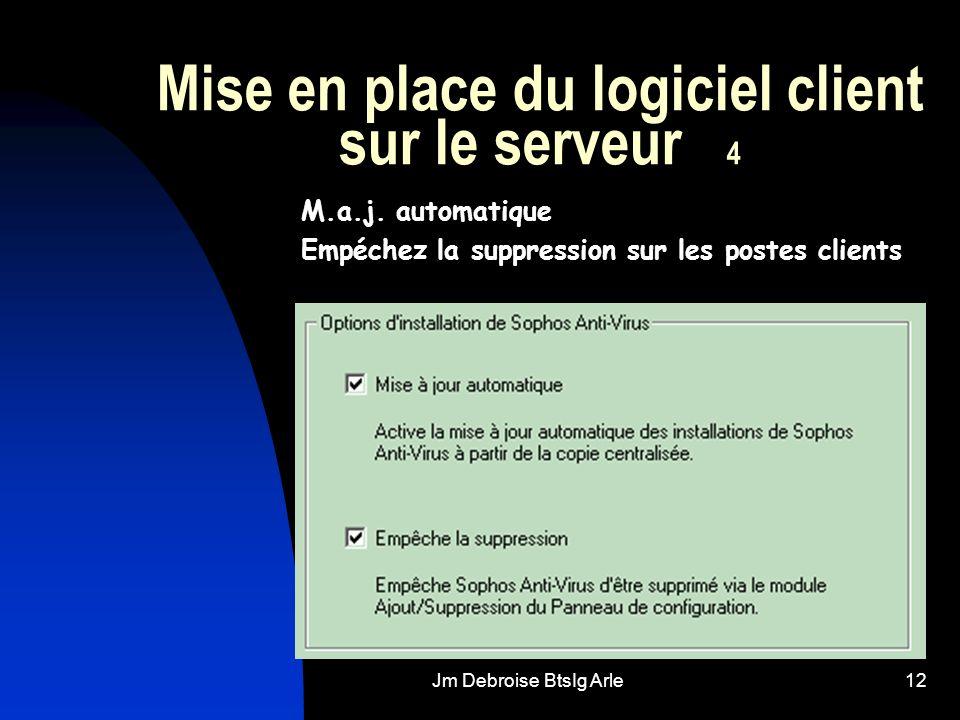 Jm Debroise BtsIg Arle12 Mise en place du logiciel client sur le serveur 4 M.a.j. automatique Empéchez la suppression sur les postes clients