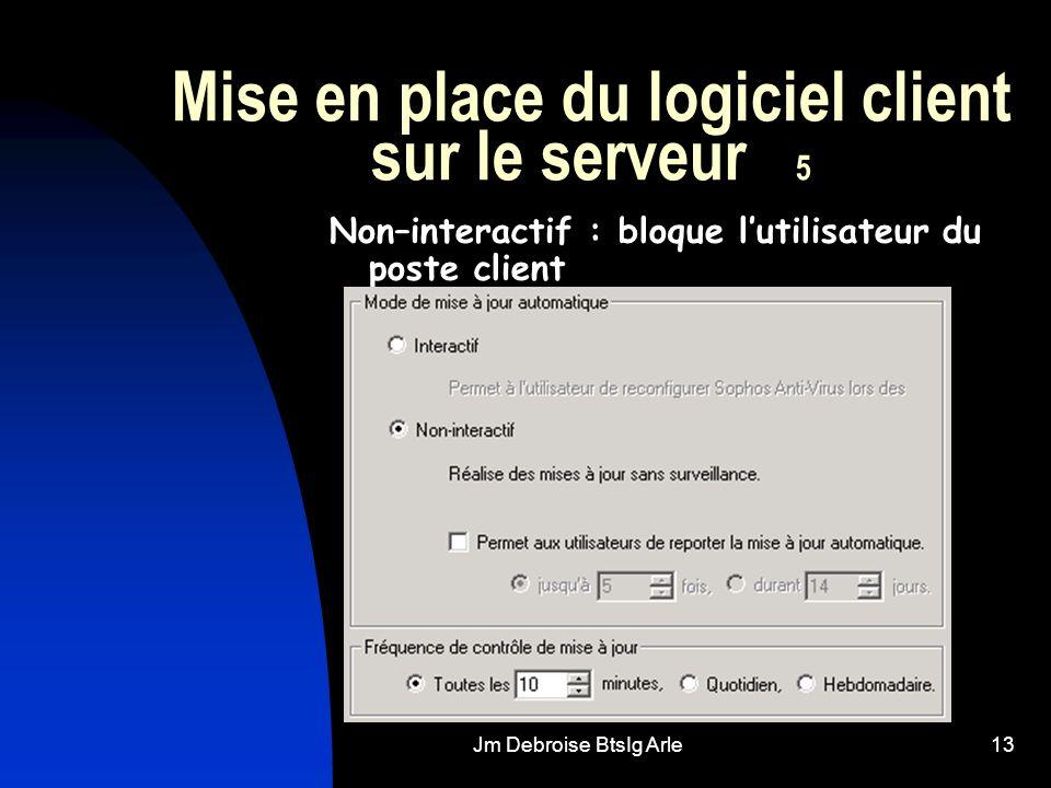 Jm Debroise BtsIg Arle13 Mise en place du logiciel client sur le serveur 5 Non–interactif : bloque lutilisateur du poste client