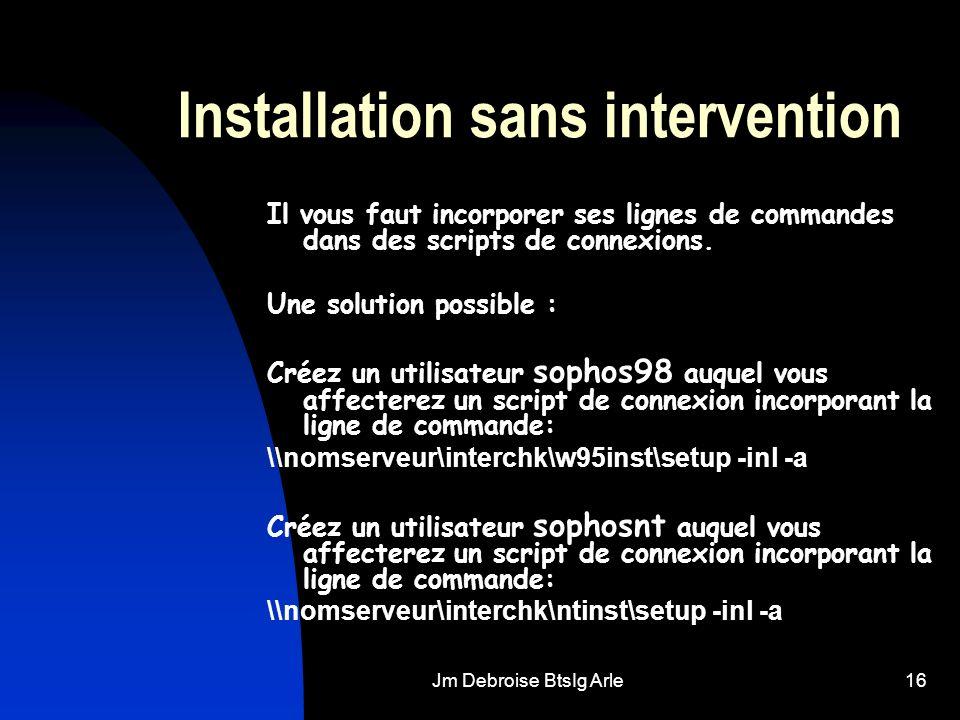 Jm Debroise BtsIg Arle16 Installation sans intervention Il vous faut incorporer ses lignes de commandes dans des scripts de connexions. Une solution p